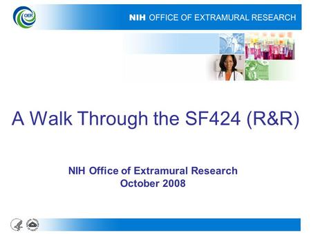 A Walk Through the SF424 (R&R) NIH Office of Extramural Research October 2008.