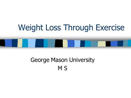 Weight Loss Through Exercise George Mason University M S.