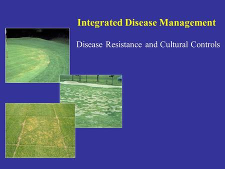 Integrated Disease Management Disease Resistance and Cultural Controls.