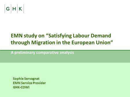 EMN study on Satisfying Labour Demand through Migration in the European Union A preliminary comparative analysis Sophie Servagnat EMN Service Provider.