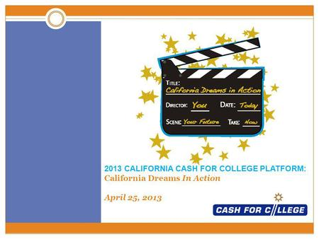 2013 CALIFORNIA CASH FOR COLLEGE PLATFORM: California Dreams In Action April 25, 2013.