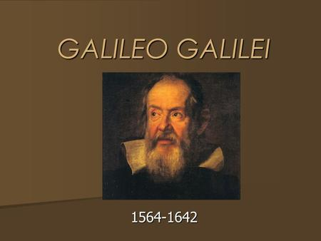 GALILEO GALILEI GALILEO GALILEI 1564-1642. The OLD View of the UNIVERSE Ptolemaic.