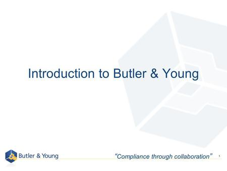 1 Introduction to Butler & Young Compliance through collaboration.