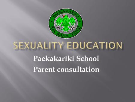 Paekakariki School Parent consultation. Sexuality education is a lifelong process. It provides students with the knowledge, understanding, and skills.