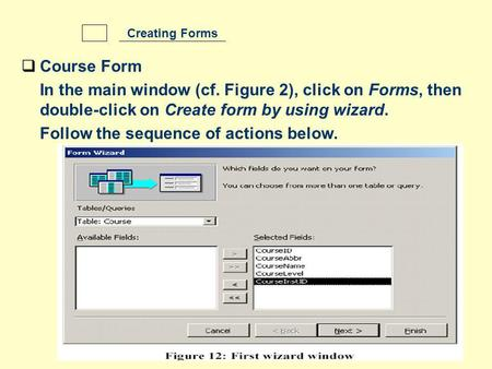Course Form In the main window (cf. Figure 2), click on Forms, then double-click on Create form by using wizard. Follow the sequence of actions below.