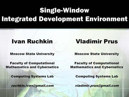 Single-Window Integrated Development Environment Ivan Ruchkin Moscow State University Faculty of Computational Mathematics and Cybernetics Computing Systems.