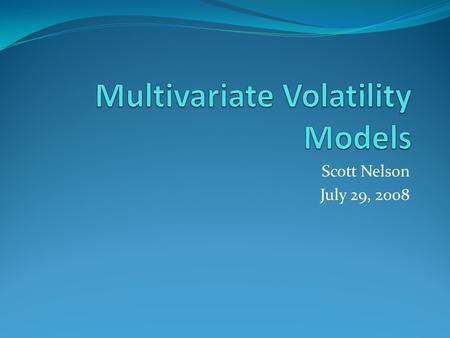 Scott Nelson July 29, 2008. Outline of Presentation Introduction to Quantitative Finance Time Series Concepts Stationarity, Autocorrelation, Time Series.