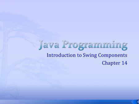 Introduction to Swing Components Chapter 14. Part of the Java Foundation Classes (JFC) Provides a rich set of GUI components Used to create a Java program.