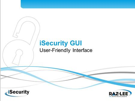 ISecurity GUI User-Friendly Interface. Features Full support of all green-screen functionality Simultaneous views of multiple iSecurity screens and activities.