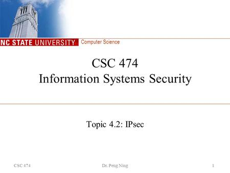 Computer Science CSC 474Dr. Peng Ning1 CSC 474 Information Systems Security Topic 4.2: IPsec.