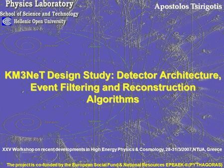 Apostolos Tsirigotis KM3NeT Design Study: Detector Architecture, Event Filtering and Reconstruction Algorithms XXV Workshop on recent developments in High.