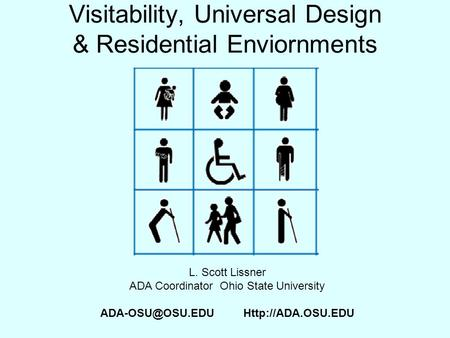 Visitability, Universal Design & Residential Enviornments L. Scott Lissner ADA Coordinator Ohio State University