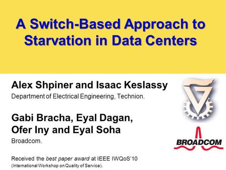 A Switch-Based Approach to Starvation in Data Centers Alex Shpiner and Isaac Keslassy Department of Electrical Engineering, Technion. Gabi Bracha, Eyal.