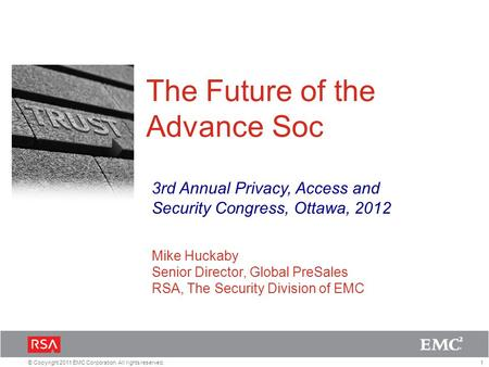 1© Copyright 2011 EMC Corporation. All rights reserved. The Future of the Advance Soc 3rd Annual Privacy, Access and Security Congress, Ottawa, 2012 Mike.