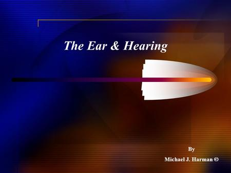 The Ear & Hearing By Michael J. Harman .