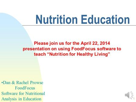 1 Nutrition Education Please join us for the April 22, 2014 presentation on using FoodFocus software to teach Nutrition for Healthy Living Dan & Rachel.
