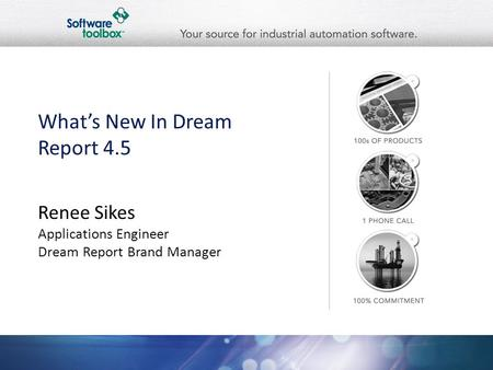 Whats New In Dream Report 4.5 Renee Sikes Applications Engineer Dream Report Brand Manager.