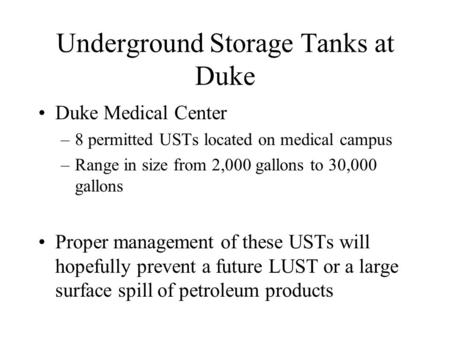Underground Storage Tanks at Duke Duke Medical Center –8 permitted USTs located on medical campus –Range in size from 2,000 gallons to 30,000 gallons Proper.