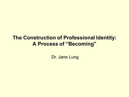 The Construction of Professional Identity: A Process of Becoming Dr. Jane Lung.