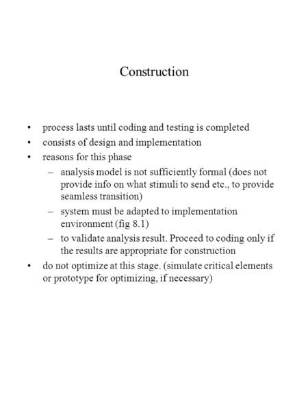 Construction process lasts until coding and testing is completed consists of design and implementation reasons for this phase –analysis model is not sufficiently.
