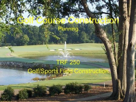 Golf Course Construction Planning TRF 250 Golf/Sports Field Construction.