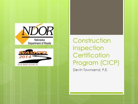 Construction Inspection Certification Program (CICP) Devin Townsend, P.E.