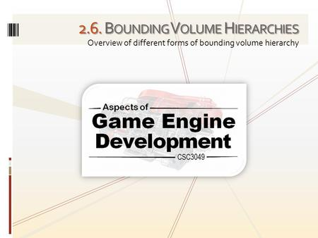 2.6. B OUNDING V OLUME H IERARCHIES Overview of different forms of bounding volume hierarchy.