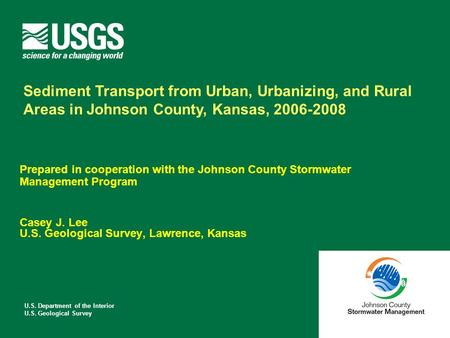 U.S. Department of the Interior U.S. Geological Survey Prepared in cooperation with the Johnson County Stormwater Management Program Casey J. Lee U.S.