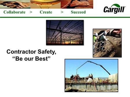 Collaborate > Create > Succeed Contractor Safety, Be our Best.