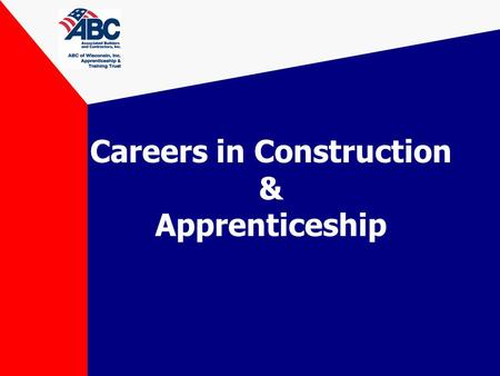 Careers in Construction & Apprenticeship. Why Construction? Largest Industry in U.S. 1.9 million construction companies in U.S. –6 million workers In.