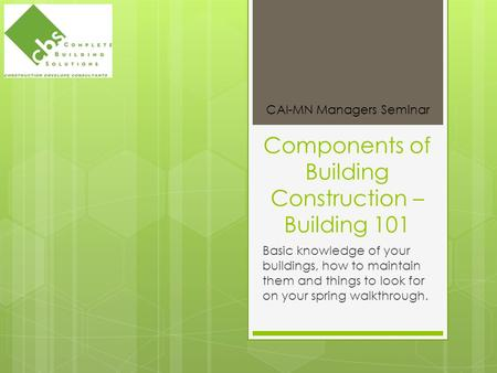 Components of Building Construction – Building 101 Basic knowledge of your buildings, how to maintain them and things to look for on your spring walkthrough.