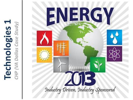 Technologies 1 CHP (VA Dallas Case Study). Proprietary Information Of Energy 2013 Dallas VA Medical Center A CHP Case Study Design Build Delivery of a.