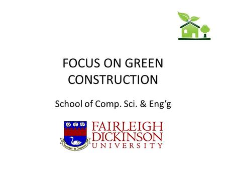 FOCUS ON GREEN CONSTRUCTION School of Comp. Sci. & Engg.