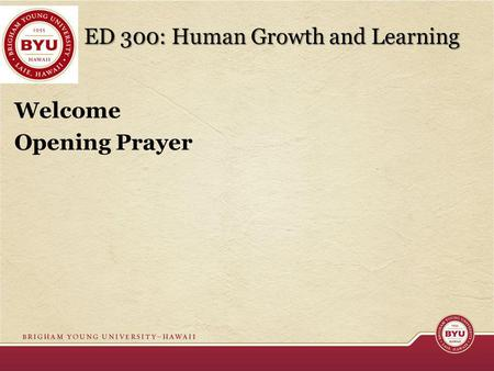 ED 300: Human Growth and Learning Welcome Opening Prayer.