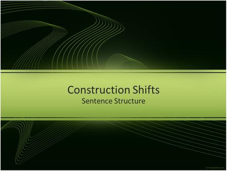 Construction Shifts Sentence Structure.