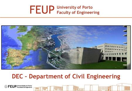 DEC – Department of Civil Engineering FEUP University of Porto Faculty of Engineering.