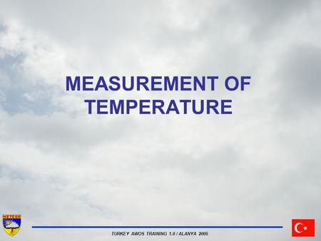 TURKEY AWOS TRAINING 1.0 / ALANYA 2005 MEASUREMENT OF TEMPERATURE.