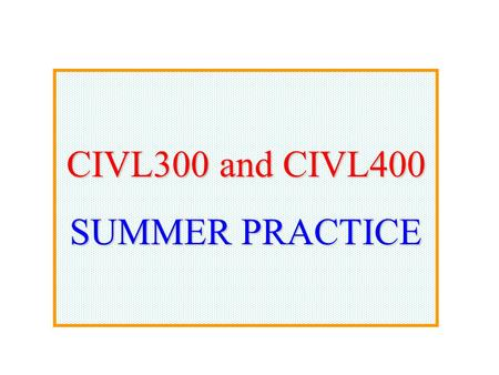 CIVL300 and CIVL400 SUMMER PRACTICE. Gain first hand experience in construction industry.
