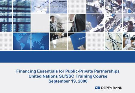 Financing Essentials for Public-Private Partnerships United Nations SU/SSC Training Course September 19, 2006.