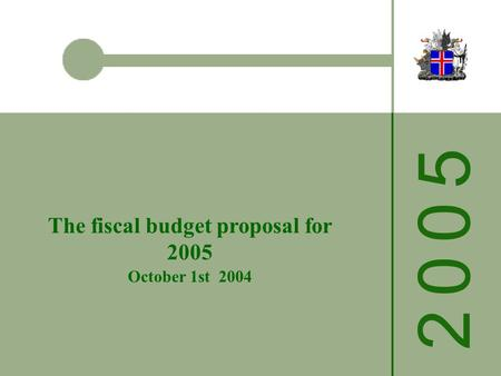 2 0 0 52 0 0 5 The fiscal budget proposal for 2005 October 1st 2004.
