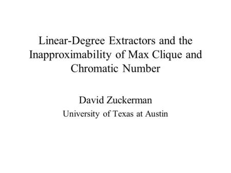 Linear-Degree Extractors and the Inapproximability of Max Clique and Chromatic Number David Zuckerman University of Texas at Austin.
