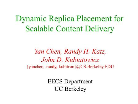 Dynamic Replica Placement for Scalable Content Delivery Yan Chen, Randy H. Katz, John D. Kubiatowicz {yanchen, randy, EECS Department.