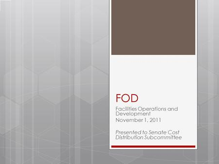 FOD Facilities Operations and Development November 1, 2011 Presented to Senate Cost Distribution Subcommittee.