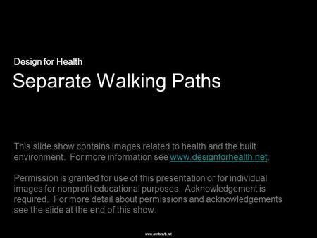 Www.annforsyth.net Separate Walking Paths Design for Health This slide show contains images related to health and the built environment. For more information.