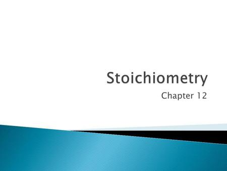 Stoichiometry Chapter 12.