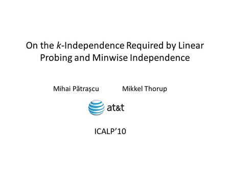 On the k-Independence Required by Linear Probing and Minwise Independence Mihai P ă trașcuMikkel Thorup ICALP10.