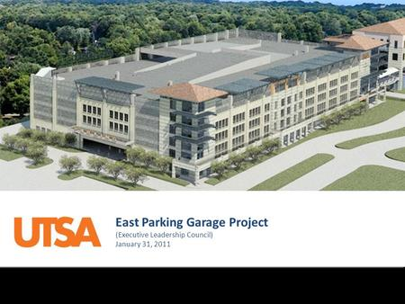 East Parking Garage Project (Executive Leadership Council) January 31, 2011.