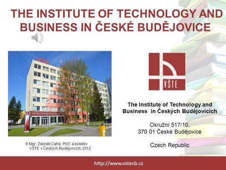 THE INSTITUTE OF TECHNOLOGY AND BUSINESS IN ČESKÉ BUDĚJOVICE The Institute of Technology and Business in Českých Budějovicích Okružní.