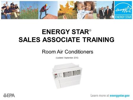 ENERGY STAR ® SALES ASSOCIATE TRAINING Room Air Conditioners (Updated: September 2010)
