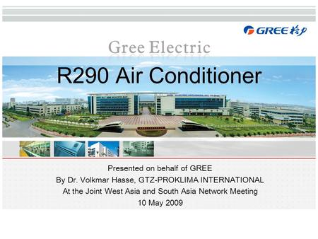 R290 Air Conditioner Presented on behalf of GREE By Dr. Volkmar Hasse, GTZ-PROKLIMA INTERNATIONAL At the Joint West Asia and South Asia Network Meeting.